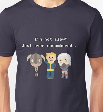 I'm not slow! Just over encumbered...  Unisex T-Shirt