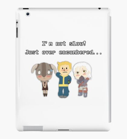 I'm not slow! Just over encumbered...  iPad Case/Skin