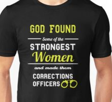 God Found Some Of Strongest Woman And Made Them Correction Officers Unisex T-Shirt
