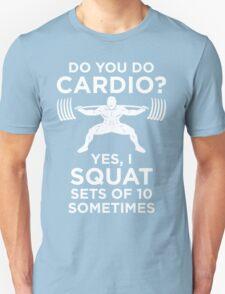 Do You Do Cardio? Squat Sets of 10 T-Shirt