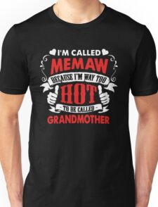 I'm called Memaw because I'm way too hot to be called grandmother Unisex T-Shirt
