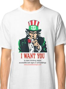 Uncle Sam I want you to start thinking about accessible exit signs in all buildings Classic T-Shirt