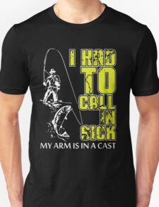 My Arm is in A Cast - Fishing Unisex T-Shirt