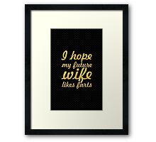 I hope my future wife likes farts - Relationship Quote Framed Print