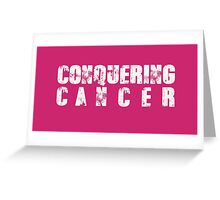 CONQUERING CANCER Greeting Card