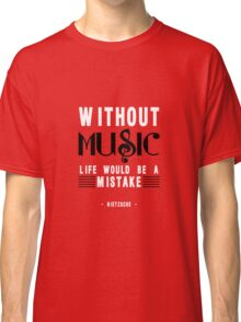 Without Music Quote Art Classic T-Shirt