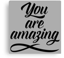 You Are Amazing Quote Canvas Print