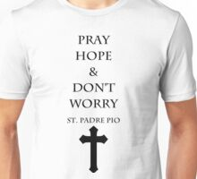 Pray, Hope and Don't Worry Unisex T-Shirt