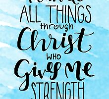 I Can Do All Things Through Christ Who Gives Me Strength by Katie Thomas