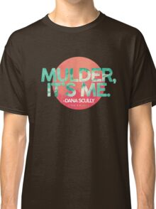 Mulder, It's Me Classic T-Shirt