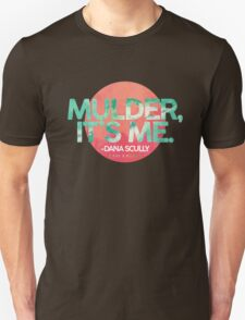 Mulder, It's Me Unisex T-Shirt