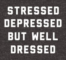 Stressed, Depressed But Well Dressed (White) by aribell