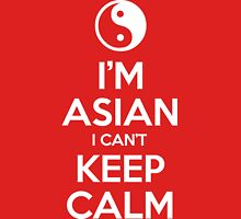 I'm Asian I Can't Keep Calm Unisex T-Shirt