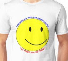 Not tired nor retired! Unisex T-Shirt