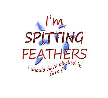 I'm spitting feathers Photographic Print