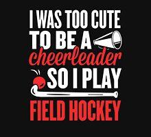 I Was Too Cute To Be A Cheerleader So I Play Field Hockey Unisex T-Shirt
