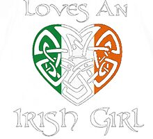 Everyone Loves An Irish Girl by HotTShirts