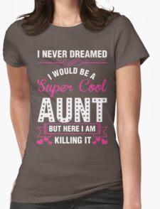 I NEVER DREAMED I WOULD BE A SUPER COOL AUNT BUT HERE U AM KILLING IT T-Shirt