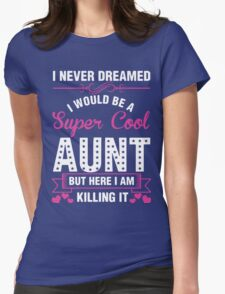 I NEVER DREAMED I WOULD BE A SUPER COOL AUNT BUT HERE U AM KILLING IT T-Shirt