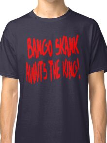 Bango Skank Awaits The King Classic T-Shirt