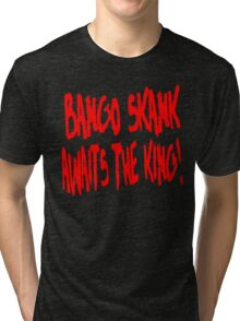 Bango Skank Awaits The King Tri-blend T-Shirt