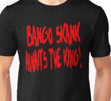 Bango Skank Awaits The King Unisex T-Shirt