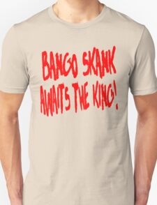 Bango Skank Awaits The King Unisex T-Shirt