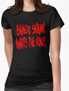Bango Skank Awaits The King Womens Fitted T-Shirt