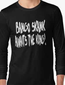 Bango Skank Awaits The King (white variant) Long Sleeve T-Shirt