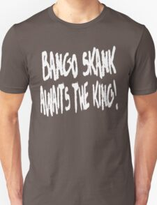Bango Skank Awaits The King (white variant) Unisex T-Shirt