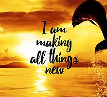 I am making all things new by JenielsonDesign
