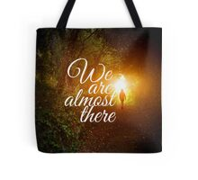 We are almost there Tote Bag