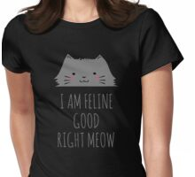 I am feline good right meow #2 Womens Fitted T-Shirt
