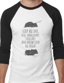 sleep all day, kill imaginary creatures and meow loud all night Men's Baseball ¾ T-Shirt