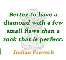Better to Have a Diamond - Indian Proverb Photographic Print
