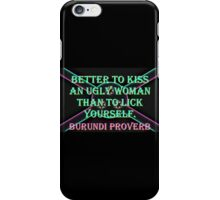 Better To Kiss An Ugly Woman - Burundi Proverb iPhone Case/Skin