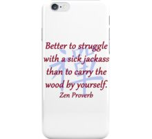 Better to Struggle - Zen Proverb iPhone Case/Skin