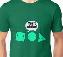 You're Pointless - Shape Maths Pun Unisex T-Shirt