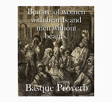 Beware Of Women With Beards - Basque Proverb Unisex T-Shirt