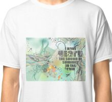 I Heard the sound of summer in the Rain Classic T-Shirt