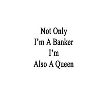 Not Only I'm A Banker I'm Also A King  by supernova23