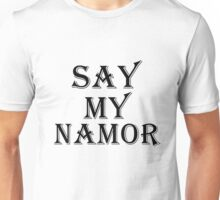 Say My Namor Unisex T-Shirt