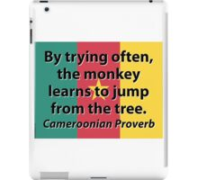 By Trying Often - Cameroonian Proverb iPad Case/Skin