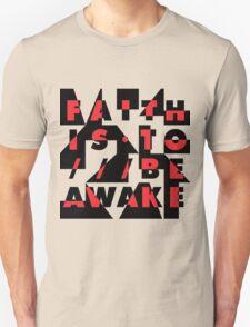 faith is to be awake T-Shirt