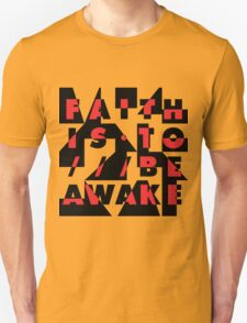 faith is to be awake T-Shirt