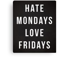 Hate Mondays Funny Quote Canvas Print