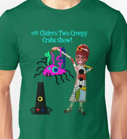 The Claire's Two Creepy Crabs Show! Unisex T-Shirt