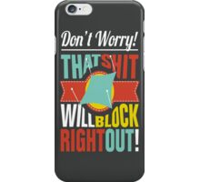 That $#!% Will Block Right Out! iPhone Case/Skin