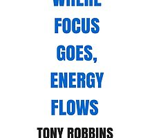 WHERE  FOCUS  GOES,  ENERGY  FLOWS  by IdeasForArtists