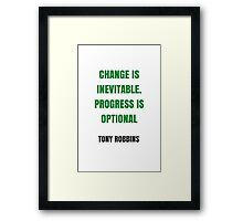 CHANGE IS INEVITABLE. PROGRESS IS OPTIONAL Framed Print
